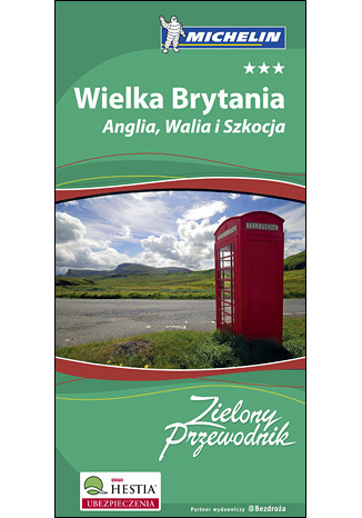 Wielka Brytania. Anglia Walia i Szkocja. Zielony Przewodnik Michelin. Wydanie 1