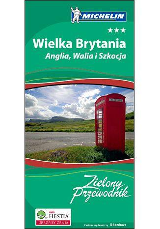 Okładka książki/ebooka Wielka Brytania. Anglia Walia i Szkocja. Zielony Przewodnik Michelin. Wydanie 1