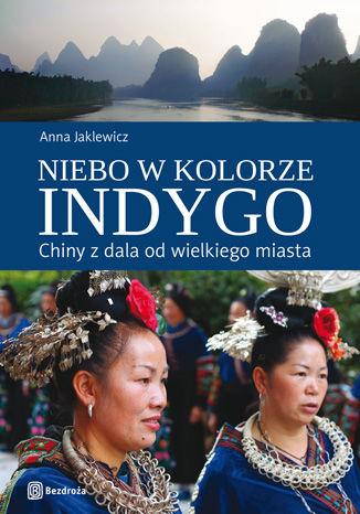 Okładka książki/ebooka Niebo w kolorze indygo. Chiny z dala od wielkiego miasta