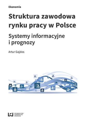 Okładka książki/ebooka Struktura zawodowa rynku pracy w Polsce. Systemy informacyjne i prognozy