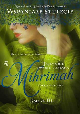 Okładka książki/ebooka Tajemnice dworu sułtana. Mihrimah. Córka odaliski. Księga 3