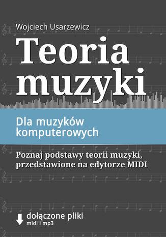 Okładka książki/ebooka Teoria muzyki dla muzyków komputerowych