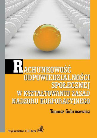 Okładka książki/ebooka Rachunkowość odpowiedzialności społecznej w kształtowaniu zasad nadzoru korporacyjnego