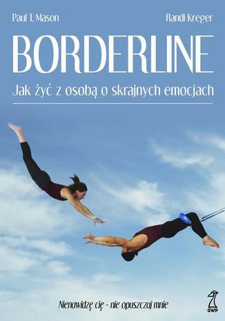 Okładka książki/ebooka Borderline. Jak żyć z osobą o skrajnych emocjach