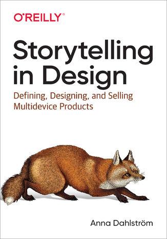 Okładka książki/ebooka Storytelling in Design. Defining, Designing, and Selling Multidevice Products