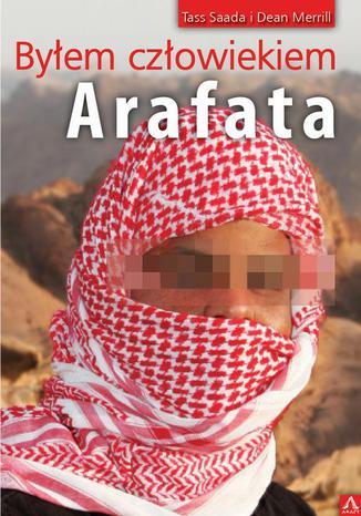 Okładka książki/ebooka Byłem Człowiekiem Arafata