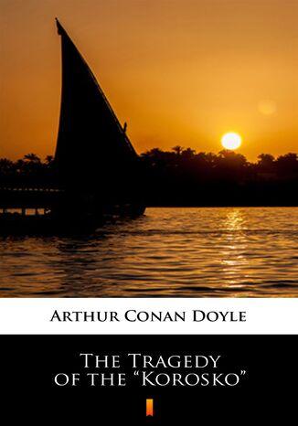 Okładka książki/ebooka The Tragedy of the Korosko