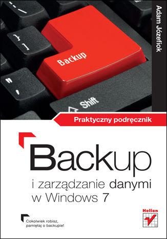 Okładka książki Backup i zarządzanie danymi w Windows 7. Praktyczny podręcznik