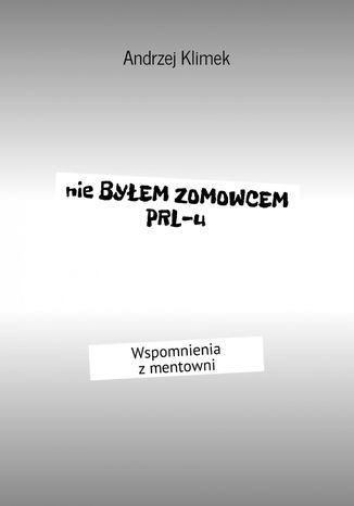 Okładka książki/ebooka nie BYŁEM ZOMOWCEM PRL-u