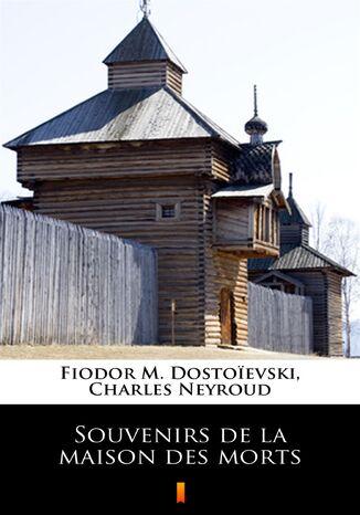 Okładka książki/ebooka Souvenirs de la maison des morts