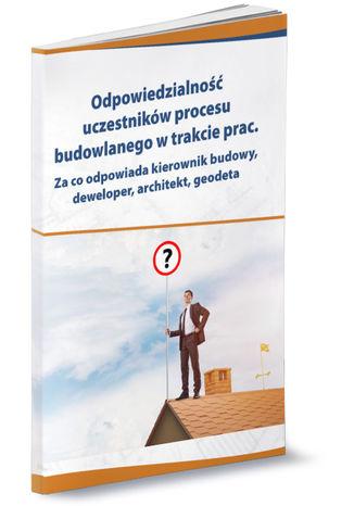 Okładka książki/ebooka Odpowiedzialność uczestników procesu budowlanego w trakcie prac. Za co odpowiada kierownik budowy, deweloper, architekt, geodeta