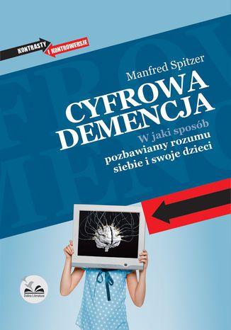 Okładka książki/ebooka Cyfrowa demencja. W jaki sposób pozbawiamy rozumu siebie i swoje dzieci