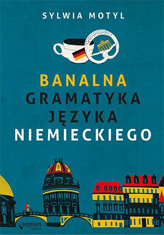 Okładka książki/ebooka Banalna gramatyka języka niemieckiego