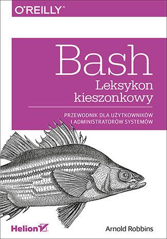 Okładka książki Bash. Leksykon kieszonkowy. Przewodnik dla użytkowników i administratorów systemów