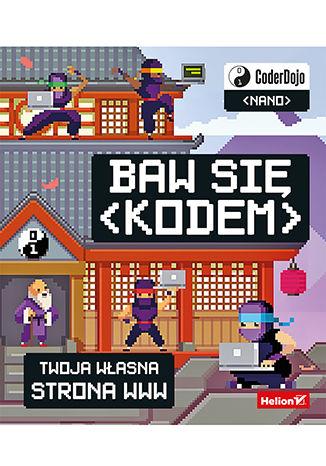 Okładka książki Baw się kodem! Twoja własna strona WWW. CoderDojo Nano