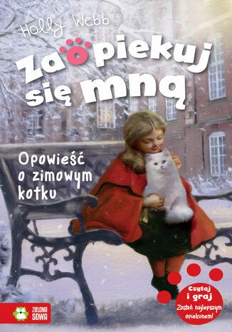 Okładka książki/ebooka Zaopiekuj się mną. Opowieść o zimowym kotku