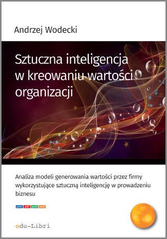 Okładka książki/ebooka Sztuczna inteligencja w kreowaniu wartości organizacji
