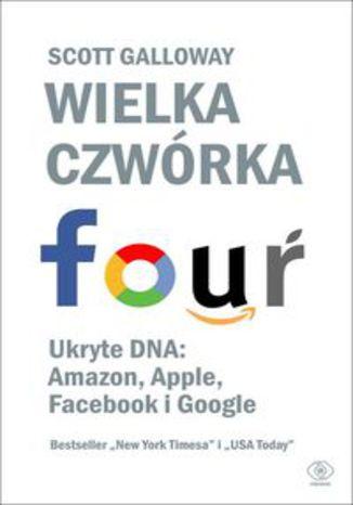Okładka książki Wielka czwórka. Ukryte DNA: Amazon, Apple, Facebook i Google