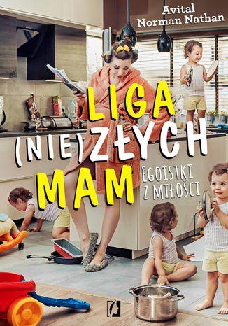 Okładka książki/ebooka Liga (nie)złych mam. Egoistki z miłości