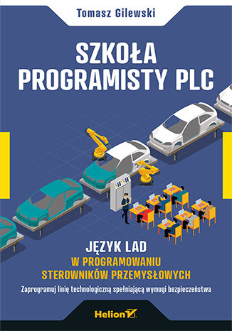 Okładka książki/ebooka Szkoła programisty PLC. Język LAD w programowaniu sterowników przemysłowych
