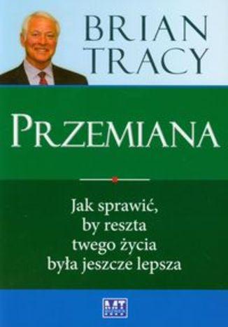 Okładka książki/ebooka Przemiana. Jak sprawić by reszta twojego życia była jeszcze lepsza