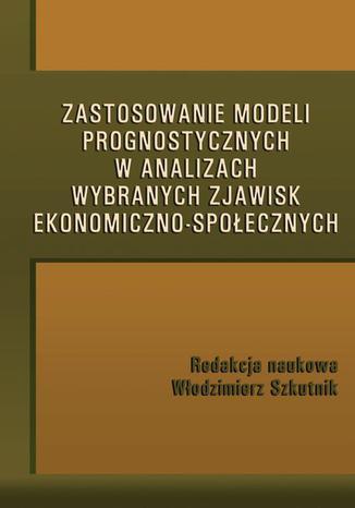 Okładka książki/ebooka Zastosowanie modeli prognostycznych w analizach wybranych zjawisk ekonomiczno-społecznych