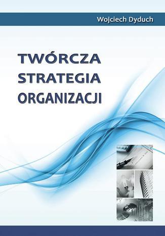 Okładka książki/ebooka Twórcza strategia organizacji
