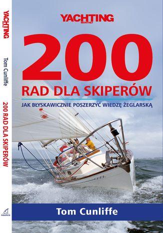 Okładka książki/ebooka 200 rad dla skiperów. Jak błyskawicznie poszerzyć wiedzę żeglarską