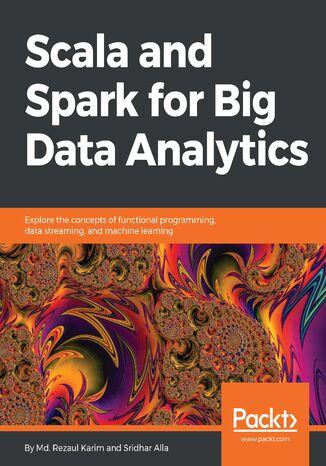 Okładka książki/ebooka Scala and Spark for Big Data Analytics