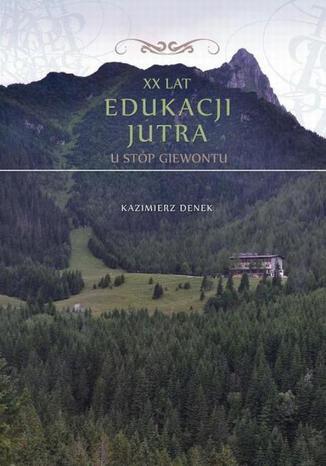 Okładka książki/ebooka XX lat Edukacji Jutra. U stóp Giewontu