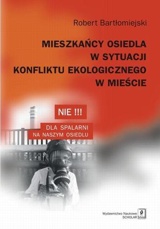 Okładka książki/ebooka Mieszkańcy osiedla w sytuacji konfliktu ekologicznego w mieście