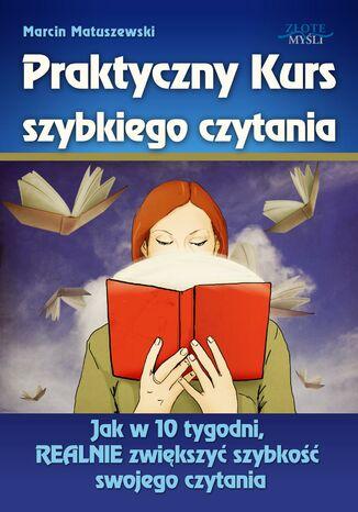 Okładka książki/ebooka Praktyczny Kurs Szybkiego Czytania. Jak w 10 tygodni, REALNIE zwiększyć szybkość swojego czytania