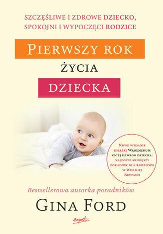 Okładka książki/ebooka Pierwszy rok życia dziecka. Szczęśliwe i zdrowe dziecko, spokojni i wypoczęci rodzice