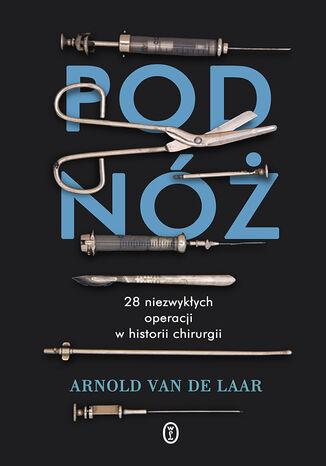 Okładka książki/ebooka Pod nóż. 28 niezwykłych operacji w historii chirurgii