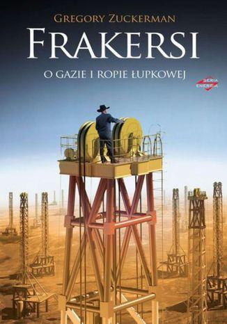 Okładka książki/ebooka Frakersi. O gazie i ropie łupkowej