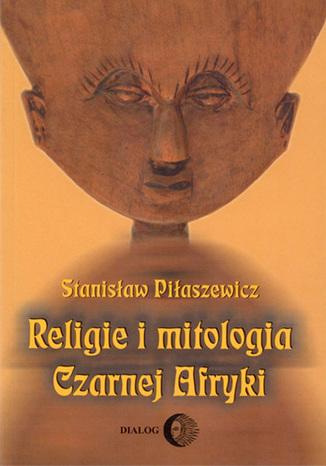 Okładka książki/ebooka Religie i mitologia Czarnej Afryki. Przegląd encyklopedyczny