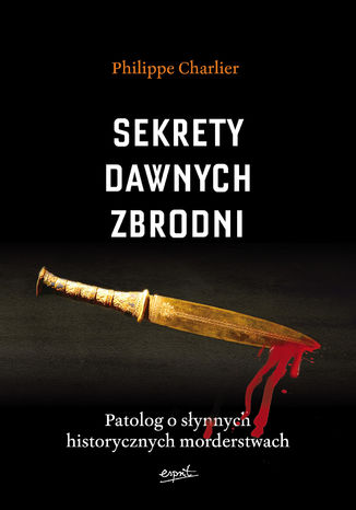 Okładka książki/ebooka Sekrety dawnych zbrodni. Patolog o słynnych historycznych morderstwach