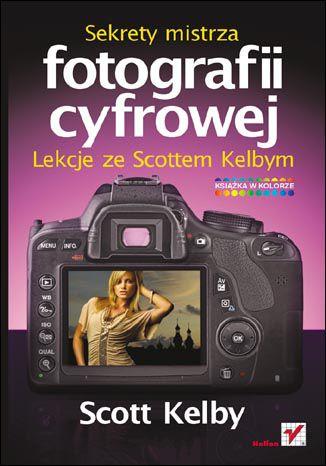 Okładka książki/ebooka Sekrety mistrza fotografii cyfrowej. Lekcje ze Scottem Kelbym