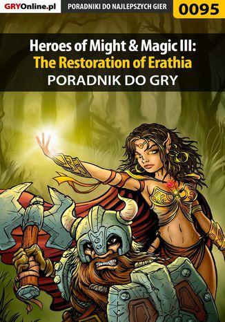 Okładka książki/ebooka Heroes of Might  Magic III: The Restoration of Erathia - poradnik do gry