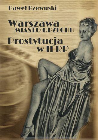 Okładka książki/ebooka Warszawa - miasto grzechu. Prostytucja w II RP