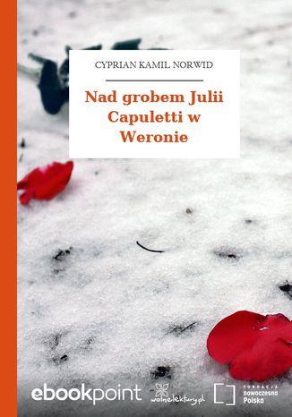 Okładka książki/ebooka Nad grobem Julii Capuletti w Weronie