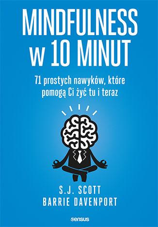Okładka książki/ebooka Mindfulness w 10 minut.  71 prostych nawyków, które pomogą Ci żyć tu i teraz
