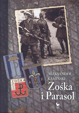 Okładka książki/ebooka Zośka i Parasol. Opowieść o niektórych ludziach i niektórych akcjach dwóch batalionów harcerskich