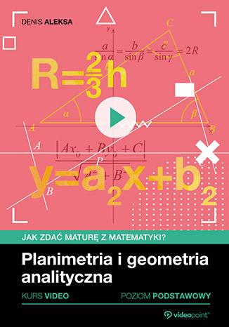 Okładka książki/ebooka Jak zdać maturę z matematyki? Kurs video. Poziom podstawowy. Planimetria i geometria analityczna