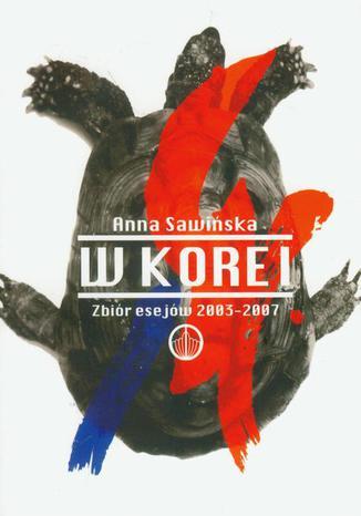 Okładka książki/ebooka W Korei Zbiór esejów  2003-2007