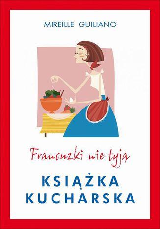 Okładka książki/ebooka Francuzki nie tyją. Książka kucharska