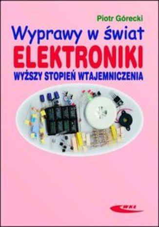Okładka książki/ebooka Wyprawy w świat elektroniki. Wyższy stopień wtajemniczenia