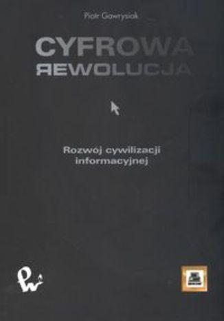 Okładka książki/ebooka Cyfrowa rewolucja. Rozwój cywilizacji informacyjnej