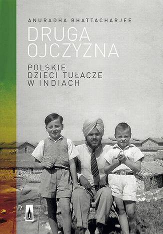 Okładka książki/ebooka Druga ojczyzna. Polskie dzieci tułacze w Indiach