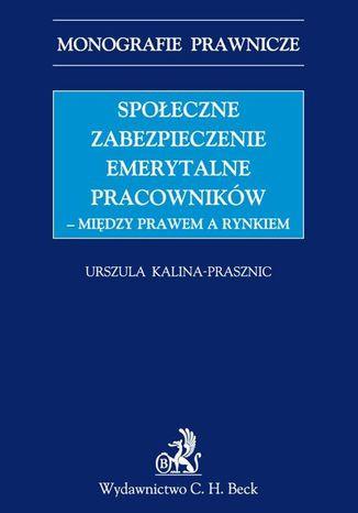 Okładka książki/ebooka Społeczne zabezpieczenie emerytalne pracowników - między prawem a rynkiem